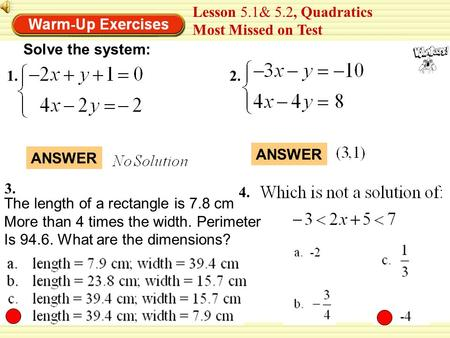 1.2. Lesson 5.1& 5.2, Quadratics Most Missed on Test Solve the system: 3. ANSWER The length of a rectangle is 7.8 cm More than 4 times the width. Perimeter.