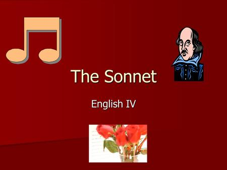 The Sonnet English IV. Sonnet A fourteen-line poem, usually written in iambic pentameter A fourteen-line poem, usually written in iambic pentameter Two.