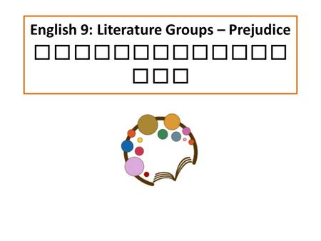 English 9: Literature Groups – Prejudice Characterizat ion.