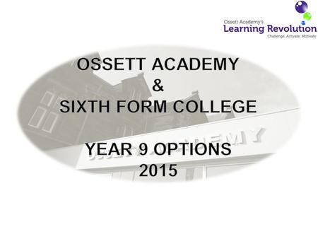 The Curriculum Policy…. Ossett Academy will provide a curriculum structure that provides a deep learning experience for all of our students, providing.