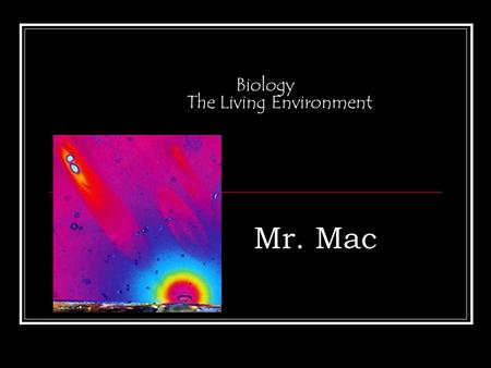 Biology The Living Environment Mr. Mac What is Biology/Life Science?