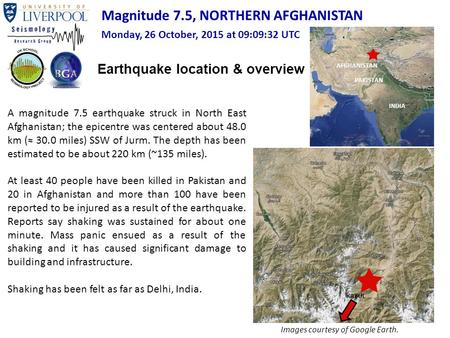 Pakistan A magnitude 7.5 <strong>earthquake</strong> struck <strong>in</strong> North East Afghanistan; the epicentre was centered about 48.0 km (≈ 30.0 miles) SSW of Jurm. The depth has.
