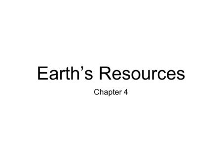 Earth's <strong>Resources</strong> Chapter 4. Energy and <strong>Mineral</strong> <strong>Resources</strong> Section 1.