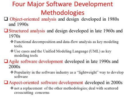 Four Major Software Development Methodologies  <strong>Object</strong>-<strong>oriented</strong> analysis and design developed in 1980s and 1990s  Structured analysis and design developed.