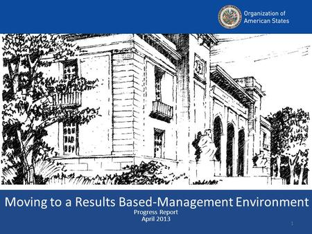 Moving to a Results Based-Management Environment Progress Report April 2013 1.