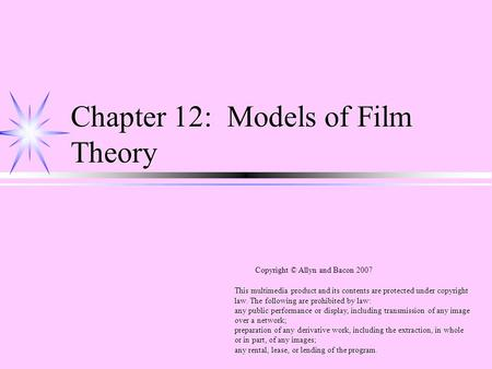 Chapter 12: Models of Film <strong>Theory</strong> This multimedia product and its contents are protected under copyright law. The following are prohibited by law: any.