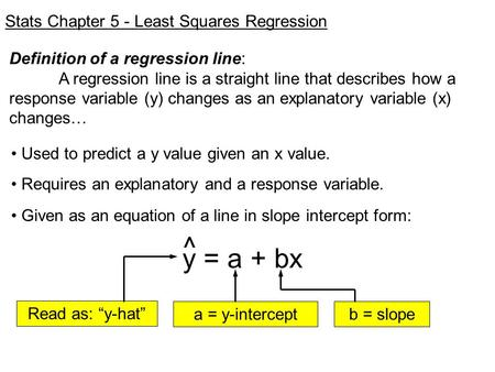 ^ y = a + bx Stats Chapter 5 - Least Squares Regression