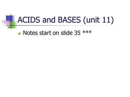 <strong>ACIDS</strong> and <strong>BASES</strong> (unit 11) Notes start on slide 35 ***