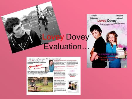 'Lovey Dovey' Evaluation…. 3 What i will cover: Narrative Theory - 2 <strong>slides</strong> Mise en Scene - 4 <strong>slides</strong> Key scenes - 4 <strong>slides</strong> Title Shots - 1 <strong>slide</strong> Scenes.