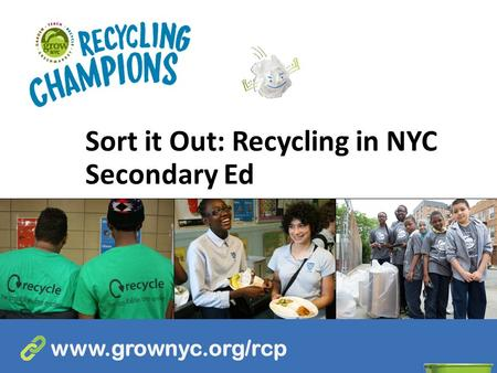 Sort it Out: <strong>Recycling</strong> in NYC Secondary Ed www.grownyc.org/rcp.