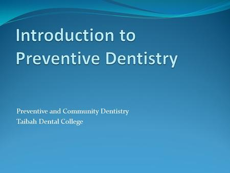 Preventive and Community Dentistry Taibah Dental College.