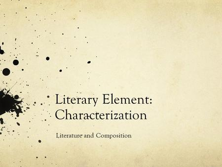 Literary Element: Characterization Literature and Composition.