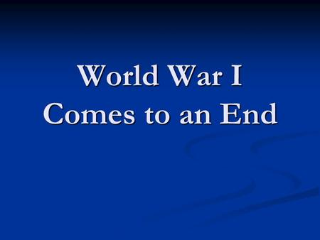 World War I Comes to an End. A Flawed Peace January 1919 January 1919 27 countries 27 countries Treaty of Versailles Treaty of Versailles Lasted 5 months.