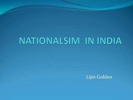 Lijin Golden. Major Areas of this Chapter Origin Of Nationalism- (page 53) Formation of Nation States Anti Colonial Movt.