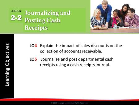 Learning Objectives © 2015 Cengage Learning. All Rights Reserved. LO4 Explain the impact of sales discounts on the collection of accounts receivable. LO5.