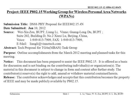 IEEE 802.15-12-0584-02-004N Submission L. Li, Vinno; W. X. Zou, BUPT; G. L. Du, BUPTSlide 1 Project: IEEE P802.15 Working Group for Wireless Personal Area.