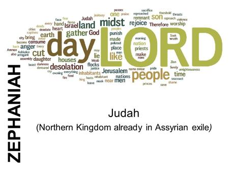36 Zephaniah ZEPHANIAH Judah (Northern Kingdom already in Assyrian exile)