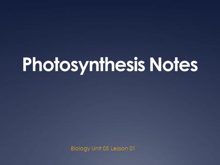 Photosynthesis Notes Biology Unit 05 Lesson 01. Chemosynthesis  Chemosynthesis uses energy released from chemical reactions to produce food for organisms.