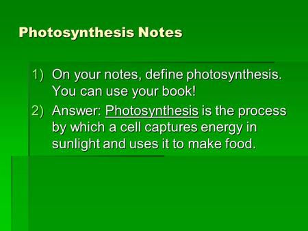 Photosynthesis Notes 1)On your notes, define photosynthesis. You can use your book! 2)Answer: Photosynthesis is the process by which a cell captures energy.