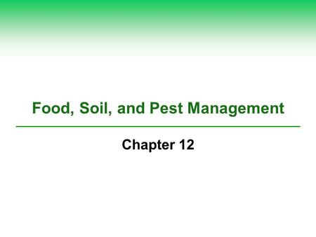 Food, Soil, and Pest Management Chapter 12. Soil: the foundation for agriculture  Land devoted to agriculture covers 38% <strong>of</strong> Earth's land surface  Agriculture.