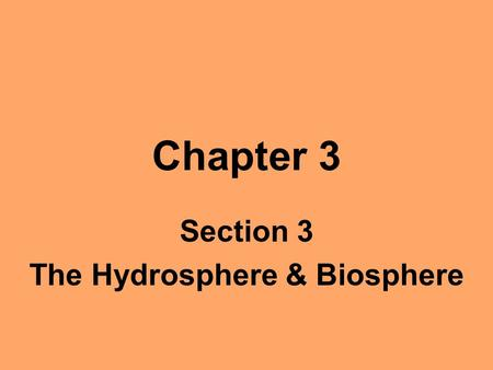 Chapter 3 Section 3 The Hydrosphere & Biosphere. Objectives Name the three major processes in the water cycle. Describe the properties of ocean water.