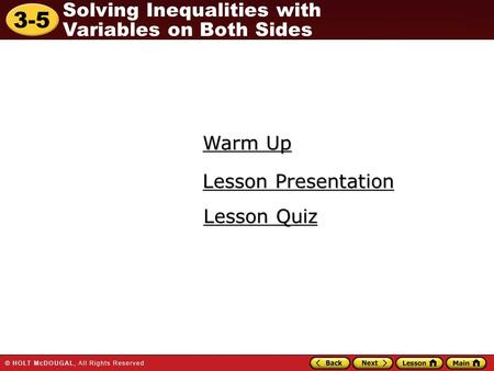 3-5 Solving Inequalities with Variables on Both Sides Warm Up Warm Up Lesson Presentation Lesson Presentation Lesson Quiz Lesson Quiz.