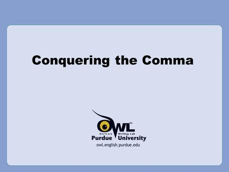 Conquering the Comma. What is a Comma? A comma is a punctuation mark that indicates a ________ is needed in a sentence. Commas help to ________ meaning.