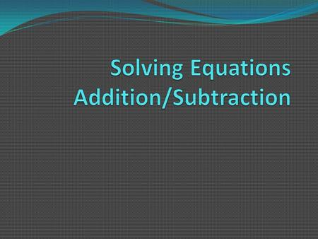 Solving Equations When do we use solving equations? We use solving equations methods when we know what the problem equals but not what the variable is.
