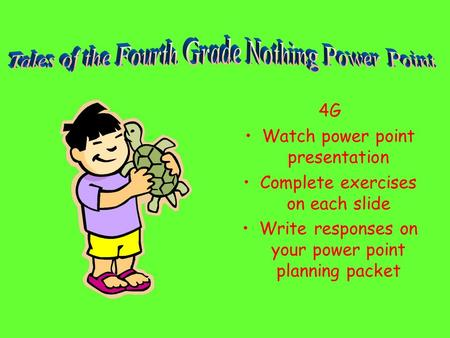 4G Watch power point presentation Complete exercises on each slide Write responses on your power point planning packet.