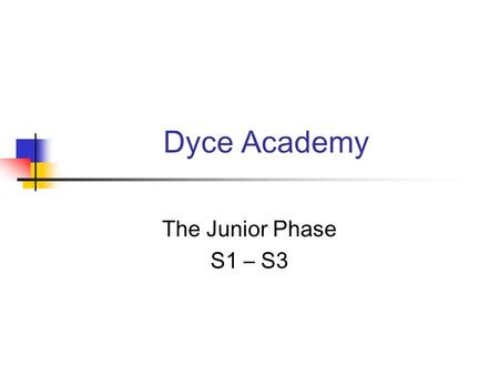 Dyce Academy The Junior Phase S1 – S3. Scotland's qualifications system is changing to meet the needs of learners in the 21st century and to reflect Curriculum.