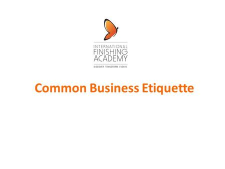 Common <strong>Business</strong> <strong>Etiquette</strong>. Professional <strong>Etiquette</strong> : Meeting and Greeting Handshake: offer entire hand, web-to-web, shake lightly and release Know whom.