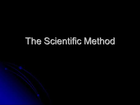 The Scientific Method. Steps that scientists use to answer questions and solve problems Steps that scientists use to answer questions and solve problems.