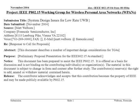 Doc.: IEEE 802.15-04-0xxx-00-004a Submission November 2004 Welborn, FreescaleSlide 1 Project: IEEE P802.15 Working Group for Wireless Personal Area Networks.