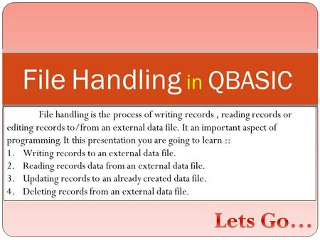File <strong>Handling</strong> in QBASIC File <strong>handling</strong> is the process of writing records, reading records or editing records to/from an external <strong>data</strong> file. It an important.