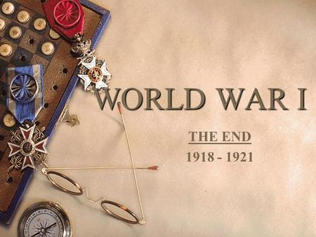 WORLD WAR I THE END 1918 - 1921. The War's End  When the U.S. entered the war, the Allied Powers had fresh soldiers and supplies  German troops.
