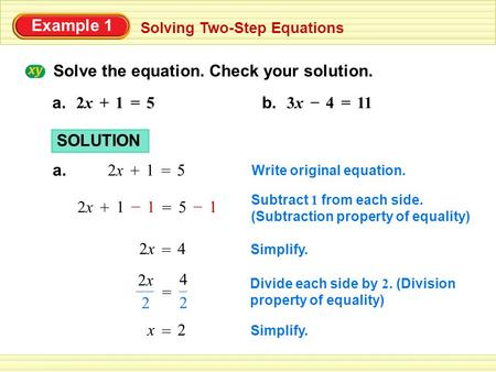 Example 1 Solving Two-Step Equations SOLUTION a. 12x2x + 5 = Write original equation. 112x2x + – = 15 – Subtract 1 from each side. (Subtraction property.