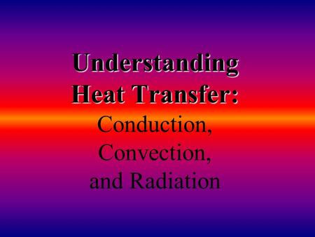 Understanding Heat Transfer: Understanding Heat Transfer: Conduction, Convection, and Radiation.