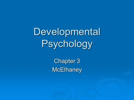 Developmental Psychology Chapter 3 McElhaney. Key Topics  Developmental Psychology  Outline the Nature vs. Nurture Debate  DNA + <strong>Genes</strong> as related to.
