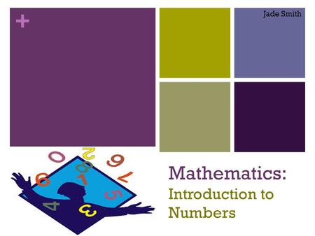 + Mathematics: Introduction to <strong>Numbers</strong> Jade Smith.