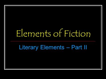 Elements of Fiction Literary Elements – Part II. Plot, Exposition, Complications Plot: A series of related events that make up a story Exposition: The.