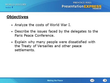 Making the Peace Section 4 Objectives Analyze the costs of World War I. Describe the issues faced by the delegates to the Paris Peace Conference. Explain.