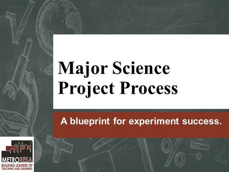 Major Science Project Process A blueprint for experiment success.