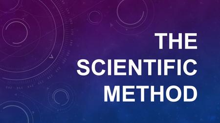 THE SCIENTIFIC METHOD. THE SCIENTIFIC METHOD: is a process used to find answers to questions about the world around us is an organized series of steps.