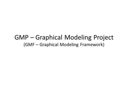GMF 1 0 in the Callisto Simultaneous Release - ppt download