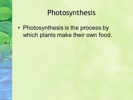 <strong>Photosynthesis</strong> <strong>Photosynthesis</strong> is the process by which <strong>plants</strong> make their own food.
