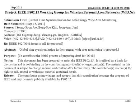 Doc.: IEEE 802.15-11-0598-00-004k Submission ETRI Sep 2011 Slide 1 Project: IEEE P802.15 Working Group for Wireless Personal Area Networks (WPANs) Submission.