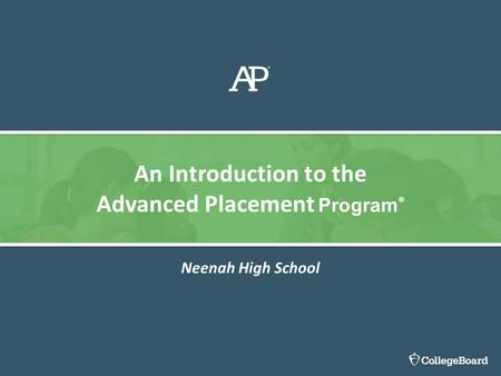 Neenah High School An Introduction to the Advanced Placement Program ®
