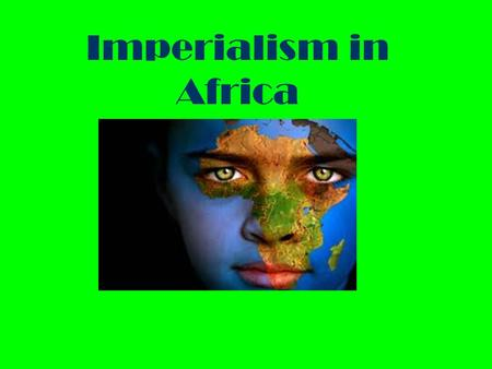Imperialism in Africa. ■ Essential Question: – What was the impact of European imperialism in Africa?European imperialism.