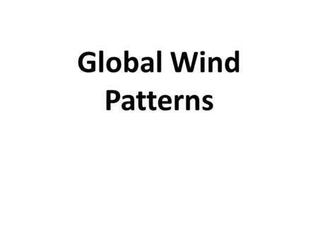 <strong>Global</strong> Wind Patterns. What is Wind? Wind is the movement of air from an area of higher pressure to an area of lower pressure. Warmer air expands, becoming.