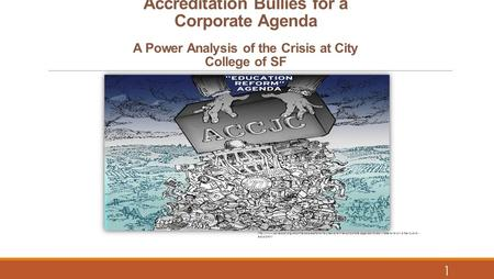 Accreditation Bullies for <strong>a</strong> Corporate Agenda <strong>A</strong> Power Analysis of the Crisis at City College of SF 1
